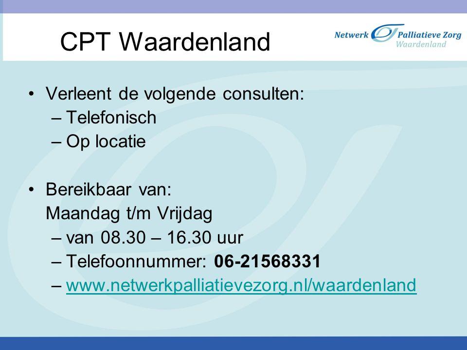 Verleent de volgende consulten: –Telefonisch –Op locatie Bereikbaar van: Maandag t/m Vrijdag –van 08.30 – 16.30 uur –Telefoonnummer: 06-21568331 –www.netwerkpalliatievezorg.nl/waardenlandwww.netwerkpalliatievezorg.nl/waardenland CPT Waardenland