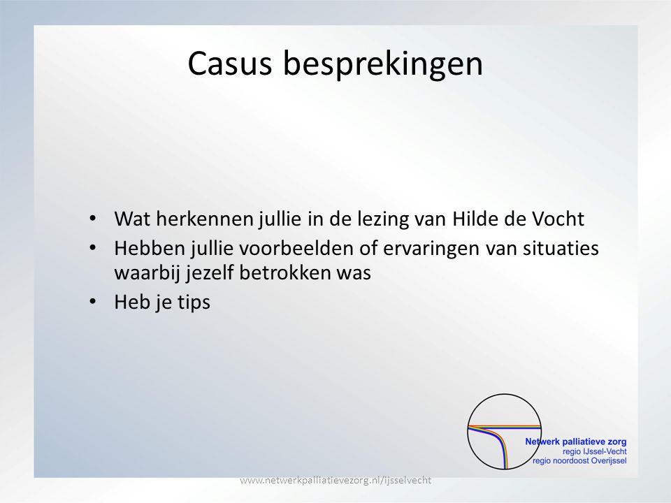 Casus besprekingen Wat herkennen jullie in de lezing van Hilde de Vocht Hebben jullie voorbeelden of ervaringen van situaties waarbij jezelf betrokken