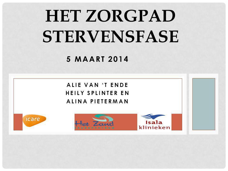 5 MAART 2014 ALIE VAN 'T ENDE HEILY SPLINTER EN ALINA PIETERMAN HET ZORGPAD STERVENSFASE