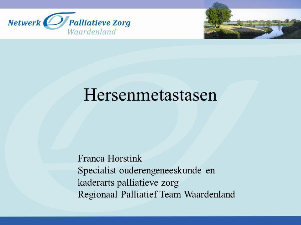 Hersenmetastasen Franca Horstink Specialist ouderengeneeskunde en kaderarts palliatieve zorg Regionaal Palliatief Team Waardenland