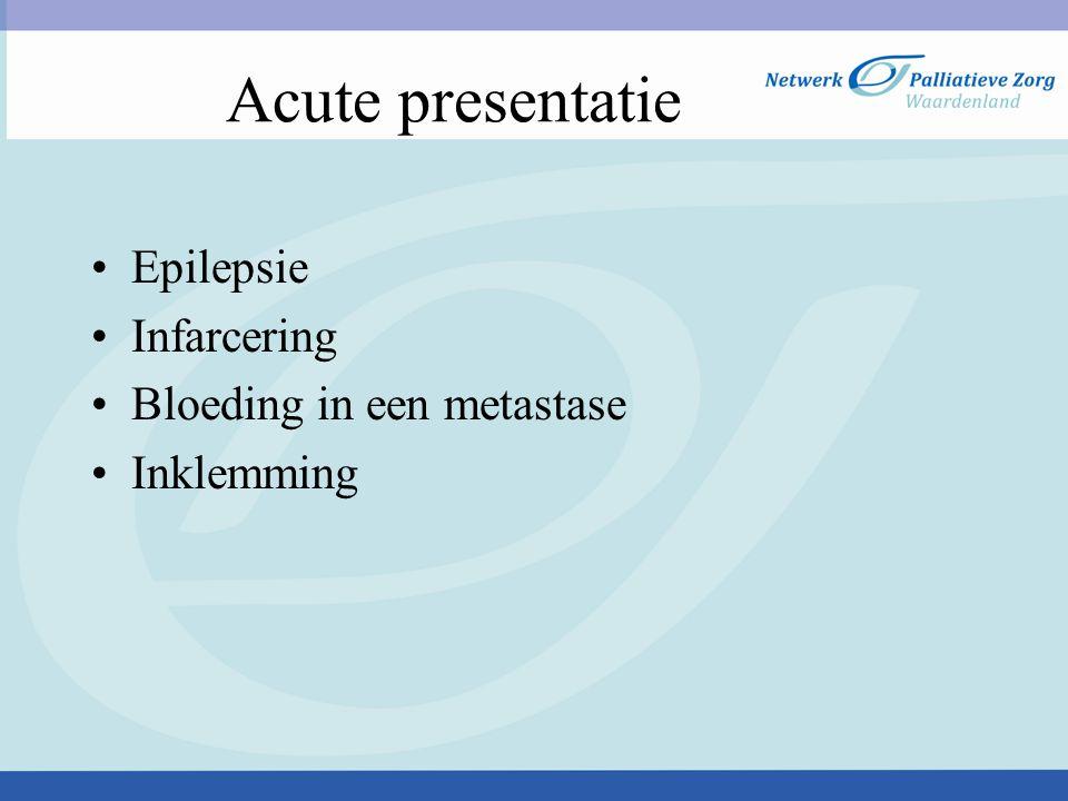 Acute presentatie Epilepsie Infarcering Bloeding in een metastase Inklemming