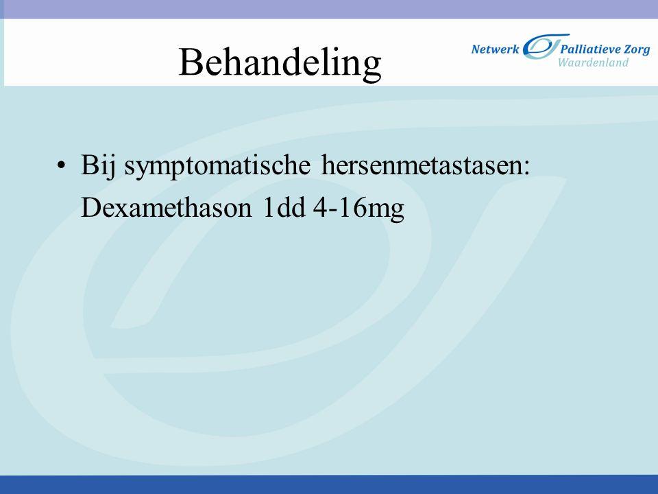 Behandeling Bij symptomatische hersenmetastasen: Dexamethason 1dd 4-16mg