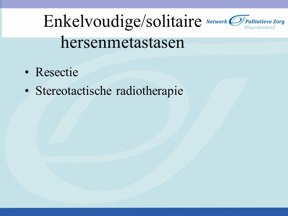 Enkelvoudige/solitaire hersenmetastasen Resectie Stereotactische radiotherapie