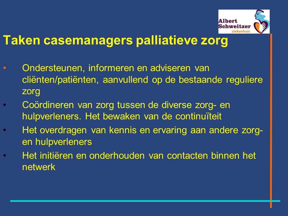 Taken casemanagers palliatieve zorg Ondersteunen, informeren en adviseren van cliënten/patiënten, aanvullend op de bestaande reguliere zorg Coördineren van zorg tussen de diverse zorg- en hulpverleners.