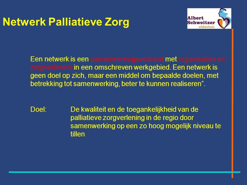 Netwerk Palliatieve Zorg Een netwerk is een samenwerkingsverband met organisaties en zorgverleners in een omschreven werkgebied.