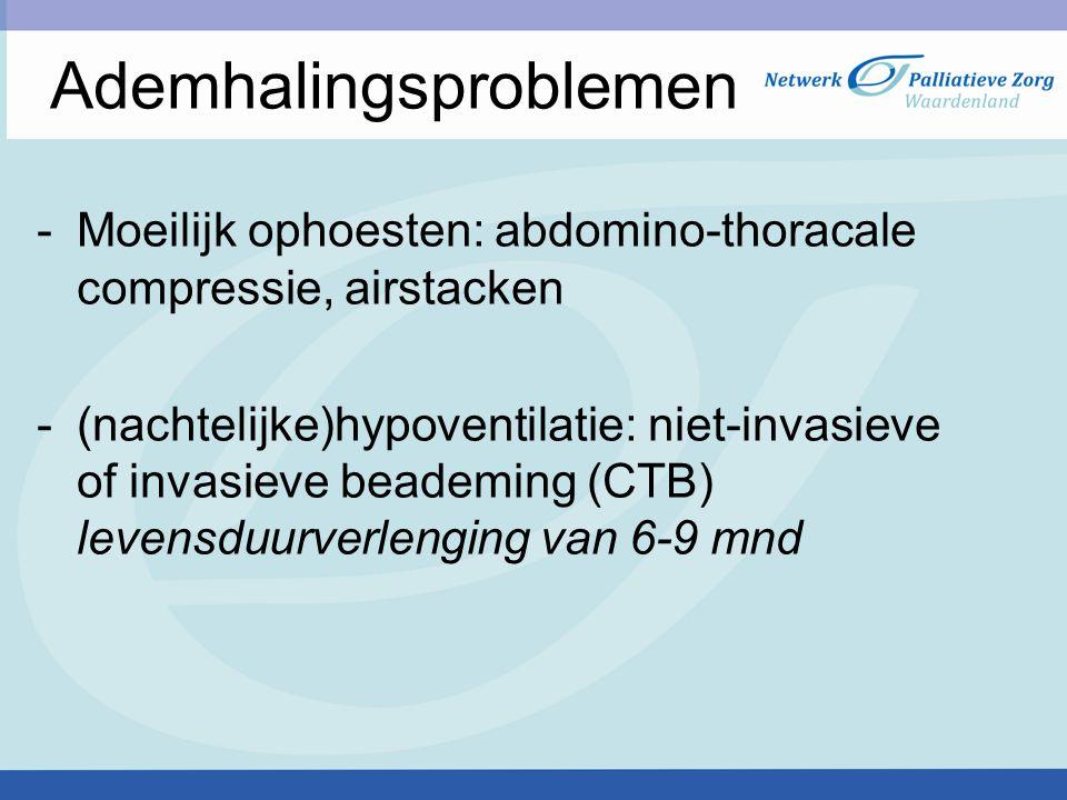 Ademhalingsproblemen -Moeilijk ophoesten: abdomino-thoracale compressie, airstacken -(nachtelijke)hypoventilatie: niet-invasieve of invasieve beademing (CTB) levensduurverlenging van 6-9 mnd