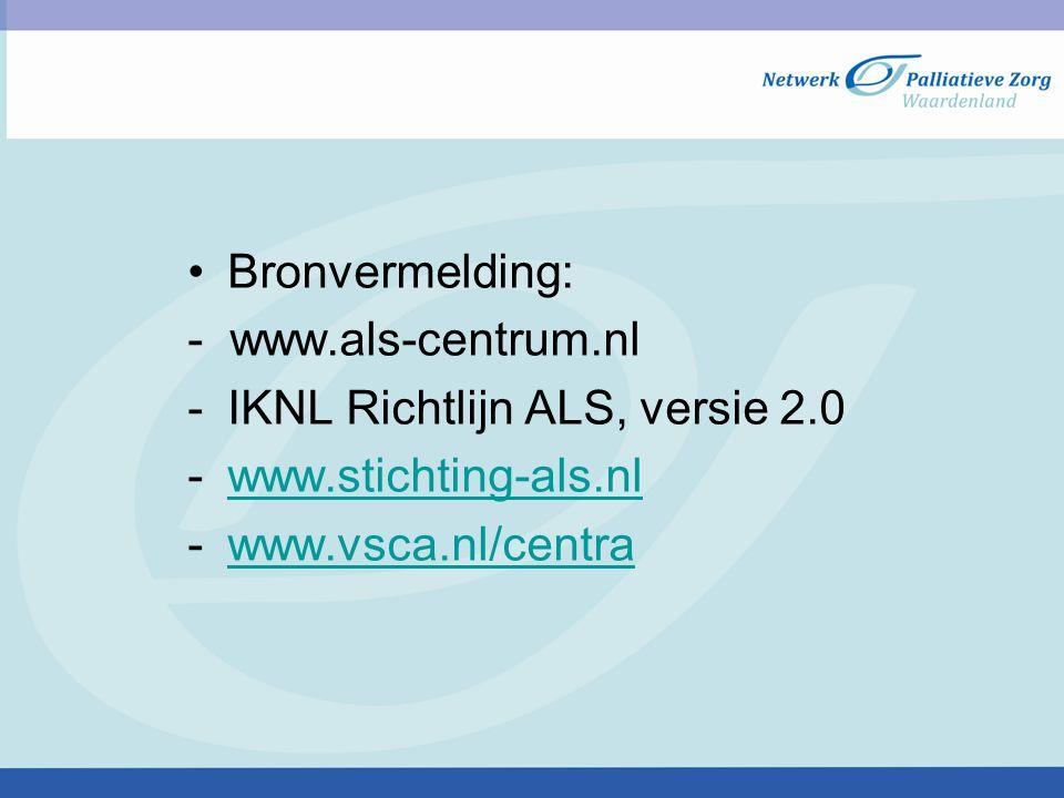 Bronvermelding: - www.als-centrum.nl -IKNL Richtlijn ALS, versie 2.0 -www.stichting-als.nlwww.stichting-als.nl -www.vsca.nl/centrawww.vsca.nl/centra