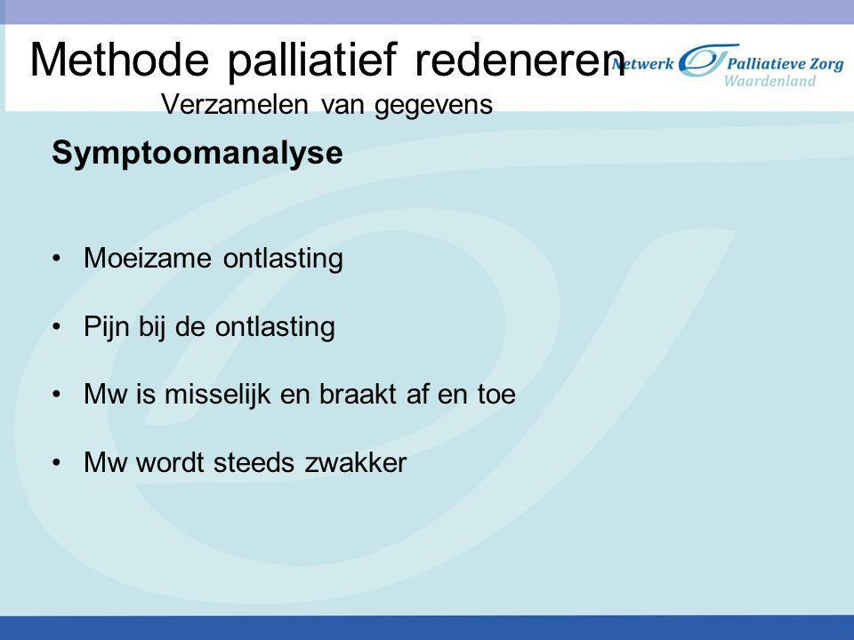 Methode palliatief redeneren Verzamelen van gegevens Symptoomanalyse Moeizame ontlasting Pijn bij de ontlasting Mw is misselijk en braakt af en toe Mw