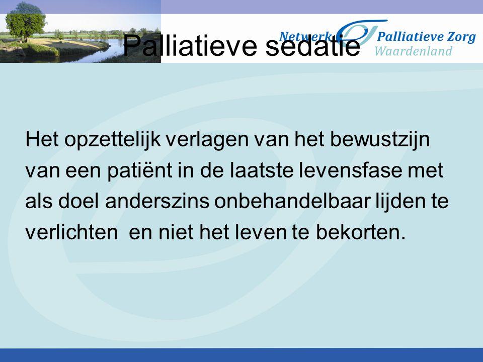 Palliatieve sedatie Het opzettelijk verlagen van het bewustzijn van een patiënt in de laatste levensfase met als doel anderszins onbehandelbaar lijden