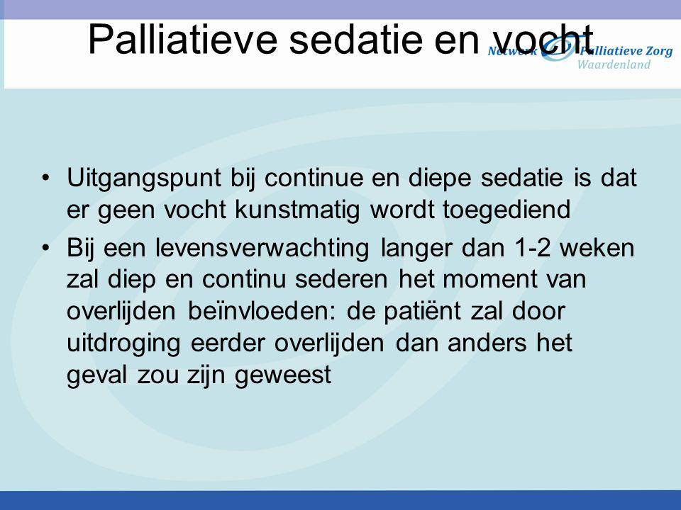 Palliatieve sedatie en vocht Uitgangspunt bij continue en diepe sedatie is dat er geen vocht kunstmatig wordt toegediend Bij een levensverwachting lan