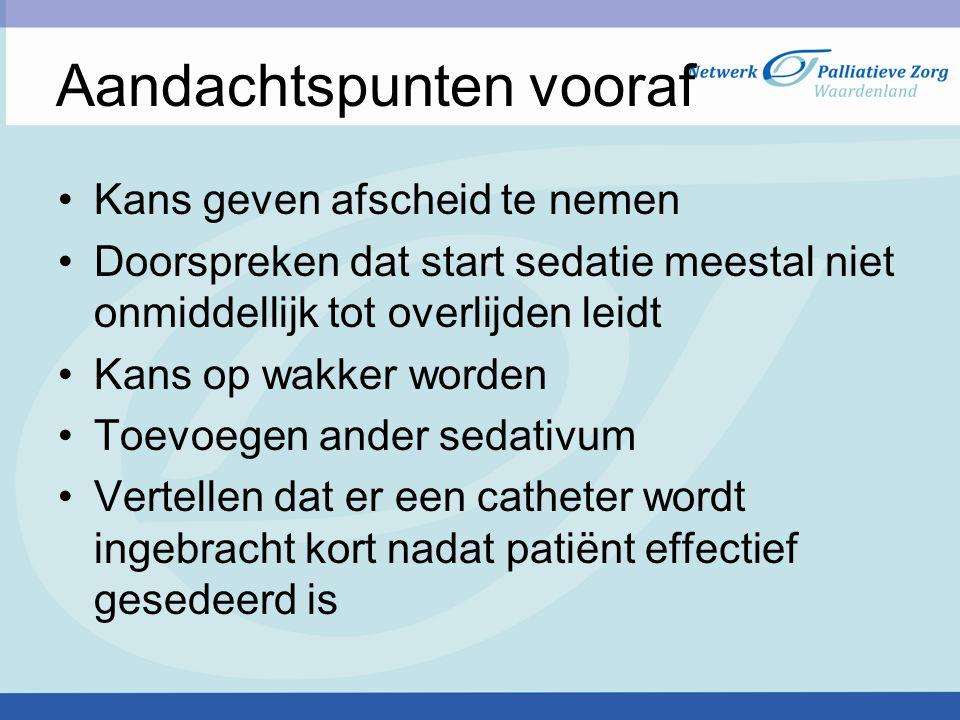 Aandachtspunten vooraf Kans geven afscheid te nemen Doorspreken dat start sedatie meestal niet onmiddellijk tot overlijden leidt Kans op wakker worden