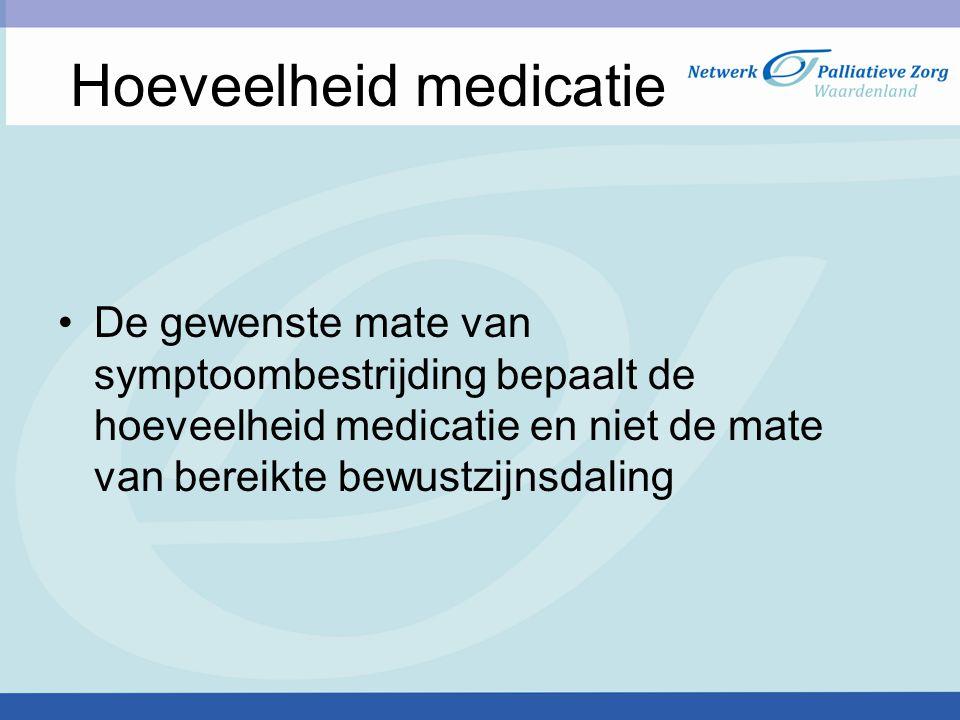 Hoeveelheid medicatie De gewenste mate van symptoombestrijding bepaalt de hoeveelheid medicatie en niet de mate van bereikte bewustzijnsdaling