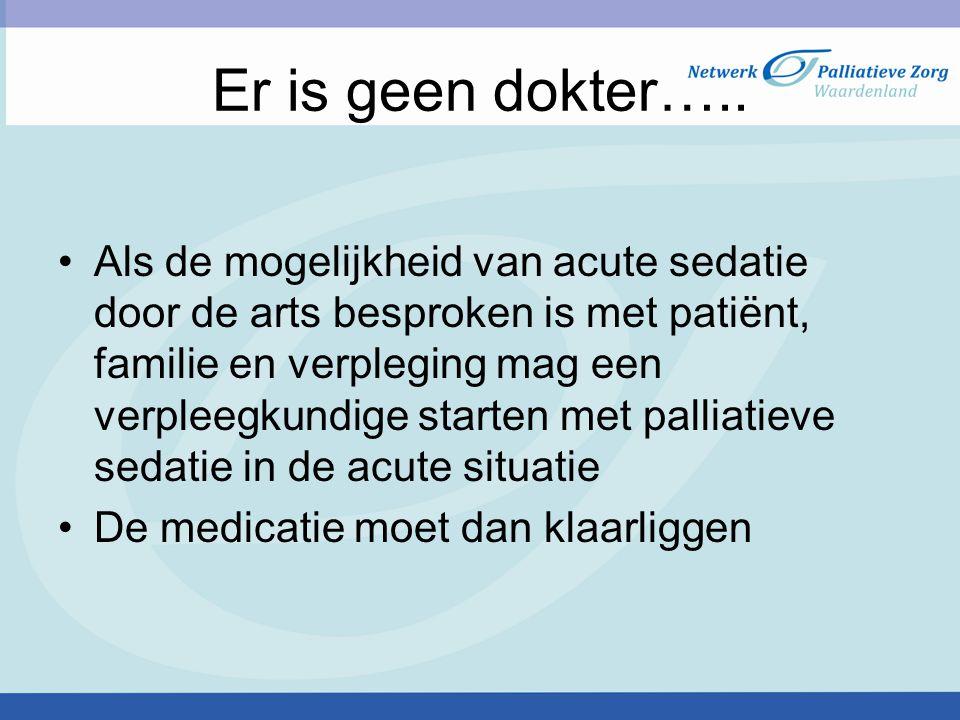 Er is geen dokter….. Als de mogelijkheid van acute sedatie door de arts besproken is met patiënt, familie en verpleging mag een verpleegkundige starte