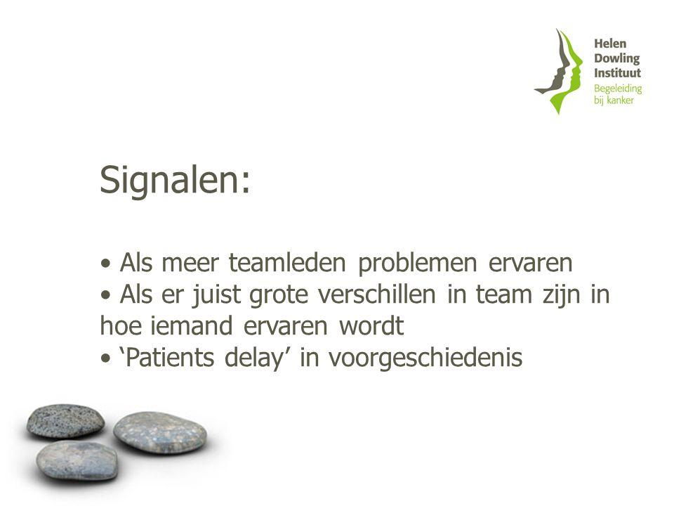 Signalen: Als meer teamleden problemen ervaren Als er juist grote verschillen in team zijn in hoe iemand ervaren wordt 'Patients delay' in voorgeschie