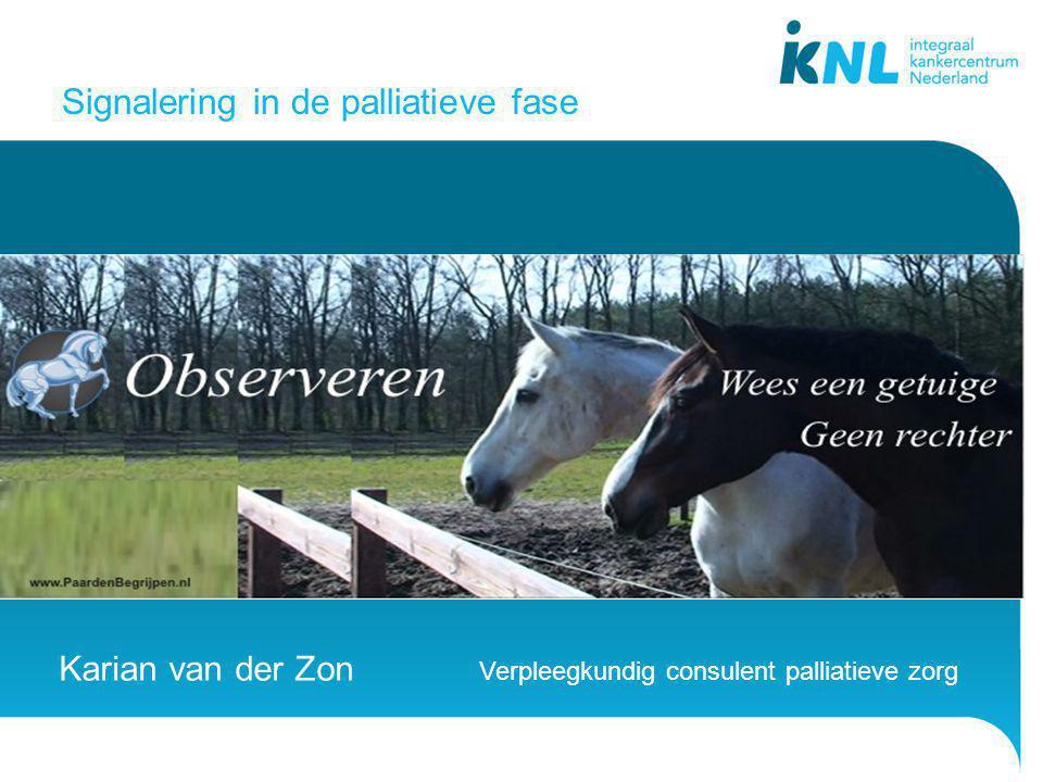 Signalering in de palliatieve fase Karian van der Zon Verpleegkundig consulent palliatieve zorg