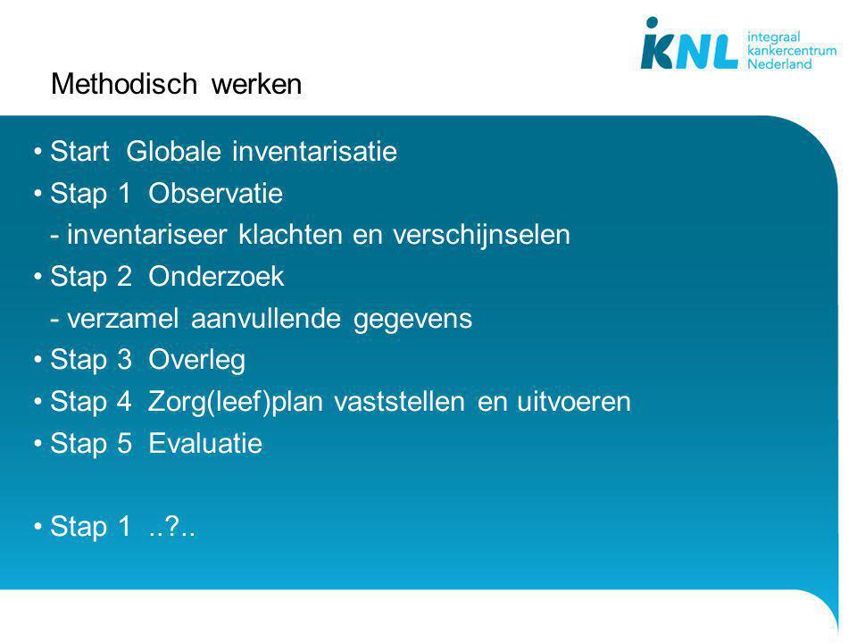 Start Globale inventarisatie Stap 1 Observatie -inventariseer klachten en verschijnselen Stap 2 Onderzoek -verzamel aanvullende gegevens Stap 3 Overle