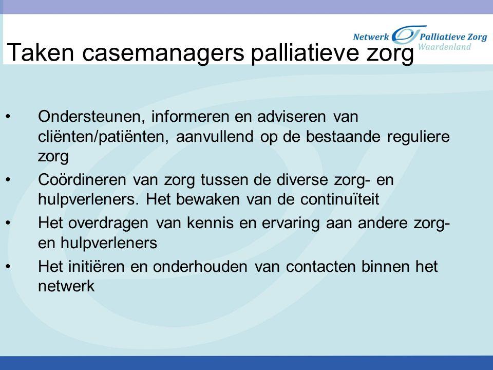 Taken casemanagers palliatieve zorg Ondersteunen, informeren en adviseren van cliënten/patiënten, aanvullend op de bestaande reguliere zorg Coördinere