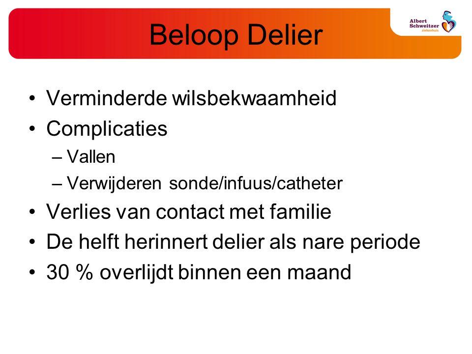Beloop Delier Verminderde wilsbekwaamheid Complicaties –Vallen –Verwijderen sonde/infuus/catheter Verlies van contact met familie De helft herinnert d
