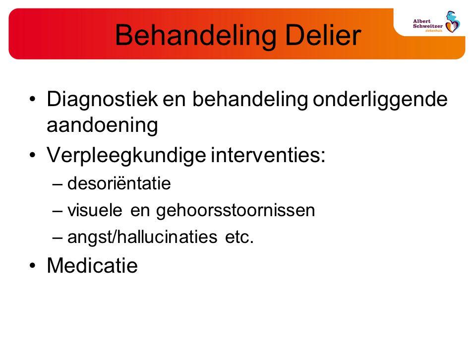 Behandeling Delier Diagnostiek en behandeling onderliggende aandoening Verpleegkundige interventies: –desoriëntatie –visuele en gehoorsstoornissen –an