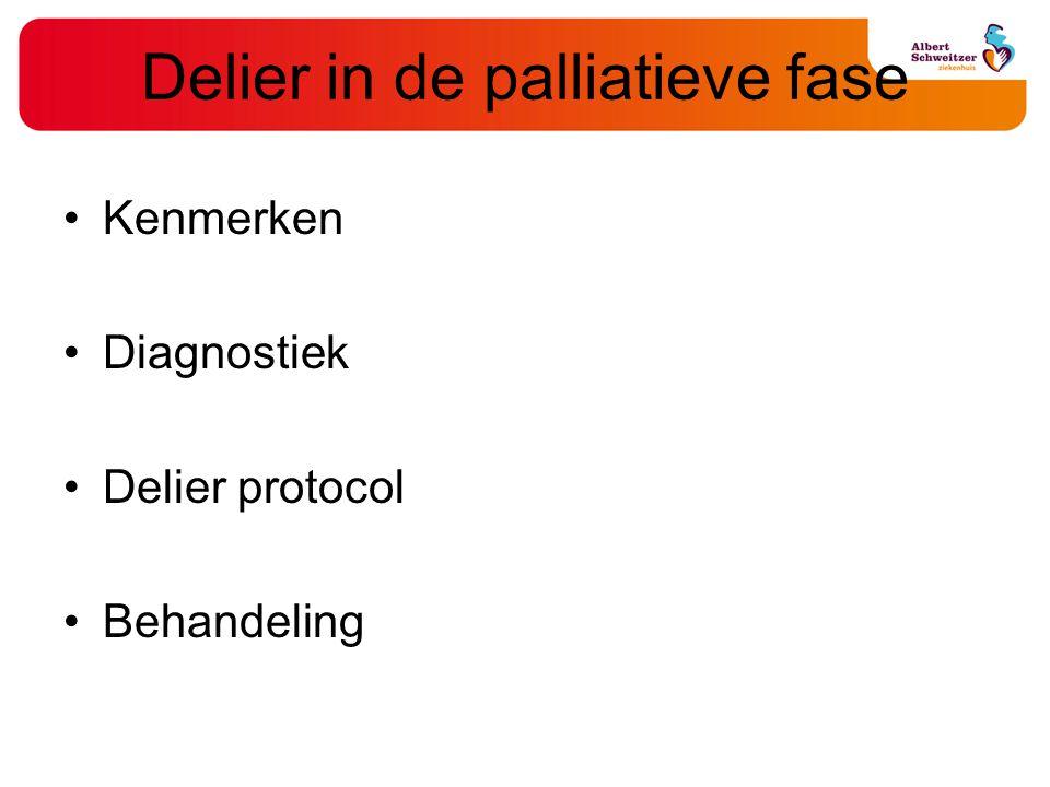 Delier in de palliatieve fase Kenmerken Diagnostiek Delier protocol Behandeling