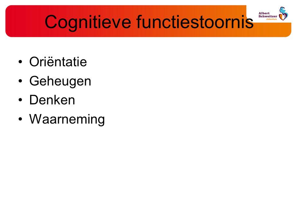 Cognitieve functiestoornis Oriëntatie Geheugen Denken Waarneming