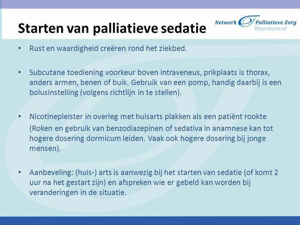Starten van palliatieve sedatie Verpleegtechnisch Team spreekt met thuiszorg en (huis-) arts tijdstip af om samen pomp aan te sluiten.