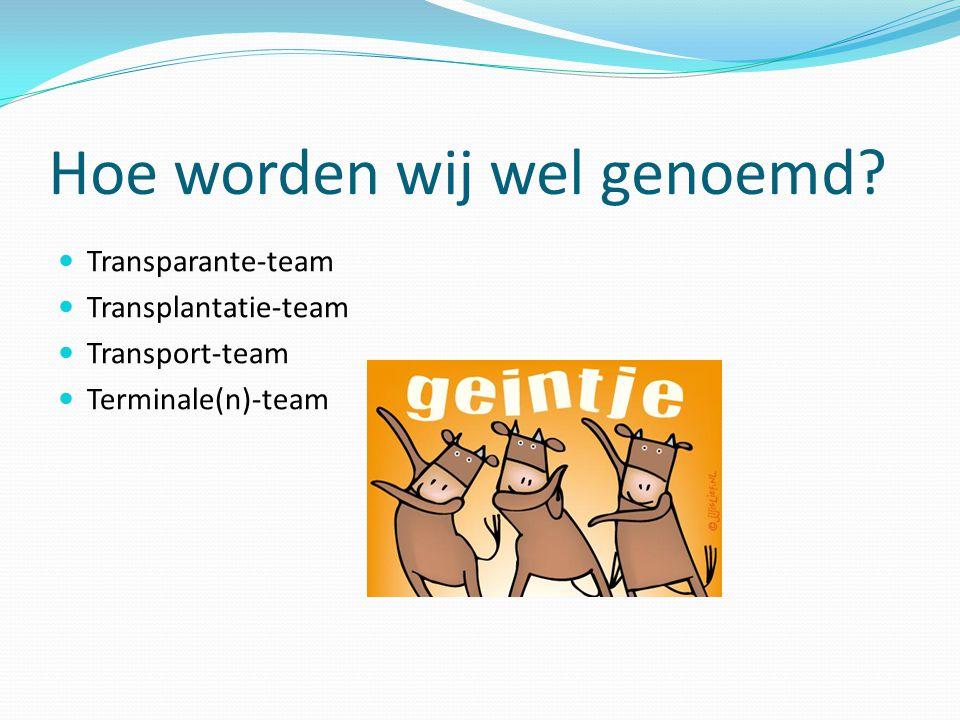 Hoe worden wij wel genoemd? Transparante-team Transplantatie-team Transport-team Terminale(n)-team
