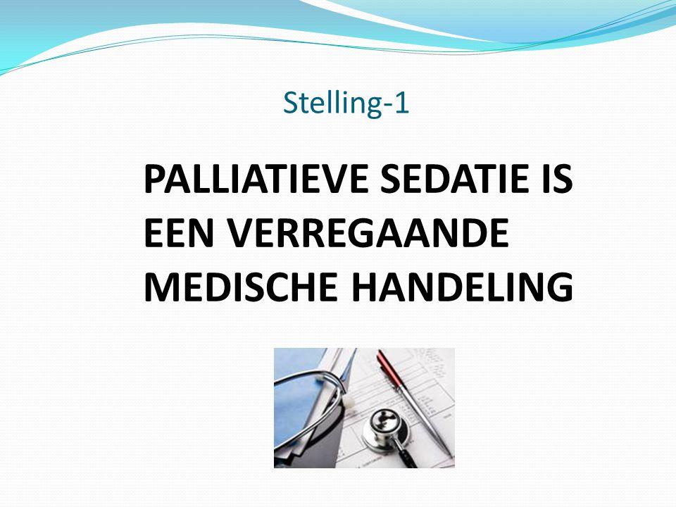 Stelling-1 PALLIATIEVE SEDATIE IS EEN VERREGAANDE MEDISCHE HANDELING