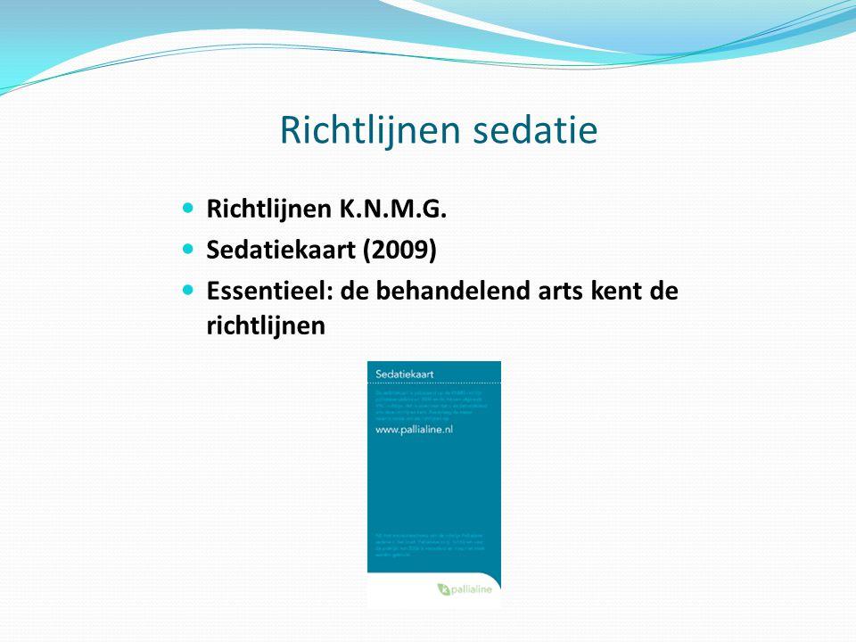 Richtlijnen sedatie Richtlijnen K.N.M.G. Sedatiekaart (2009) Essentieel: de behandelend arts kent de richtlijnen