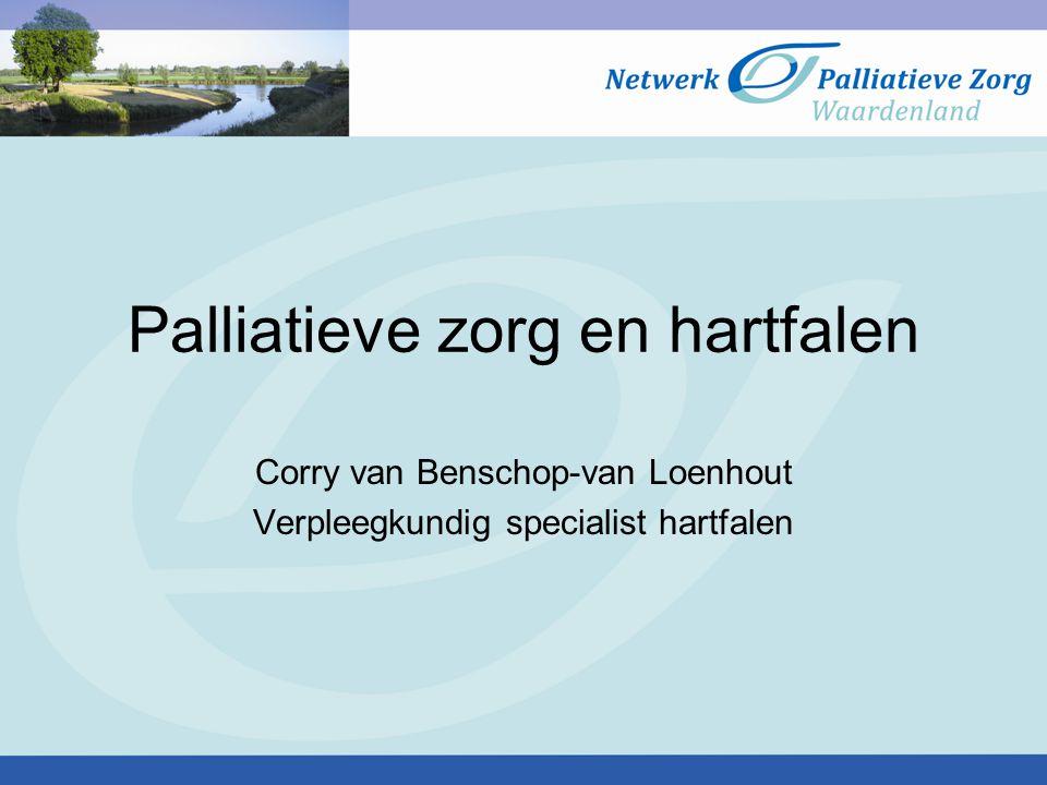 Palliatieve zorg en hartfalen Corry van Benschop-van Loenhout Verpleegkundig specialist hartfalen