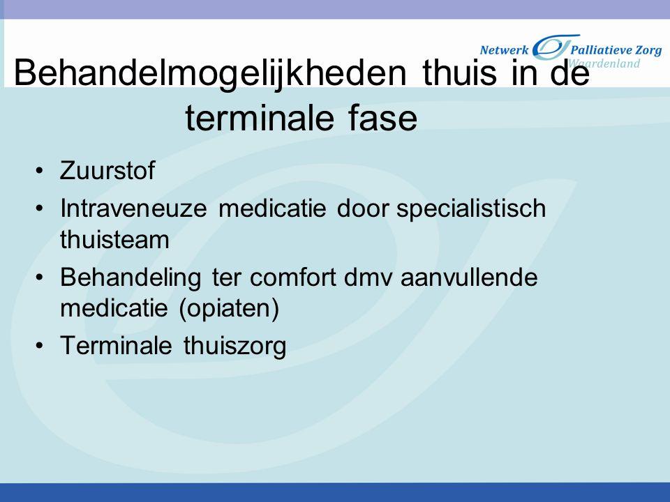 Behandelmogelijkheden thuis in de terminale fase Zuurstof Intraveneuze medicatie door specialistisch thuisteam Behandeling ter comfort dmv aanvullende