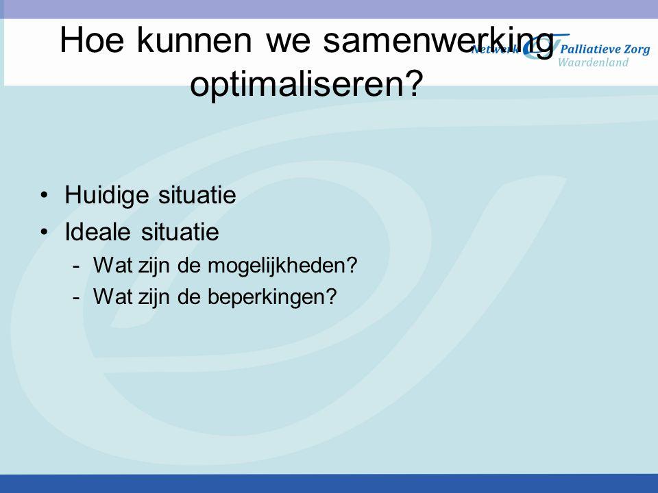 Hoe kunnen we samenwerking optimaliseren? Huidige situatie Ideale situatie -Wat zijn de mogelijkheden? -Wat zijn de beperkingen?