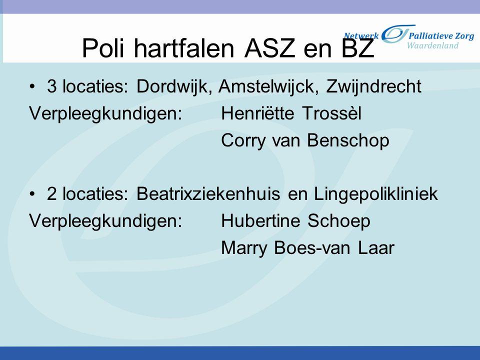 Poli hartfalen ASZ en BZ 3 locaties: Dordwijk, Amstelwijck, Zwijndrecht Verpleegkundigen: Henriëtte Trossèl Corry van Benschop 2 locaties: Beatrixziek