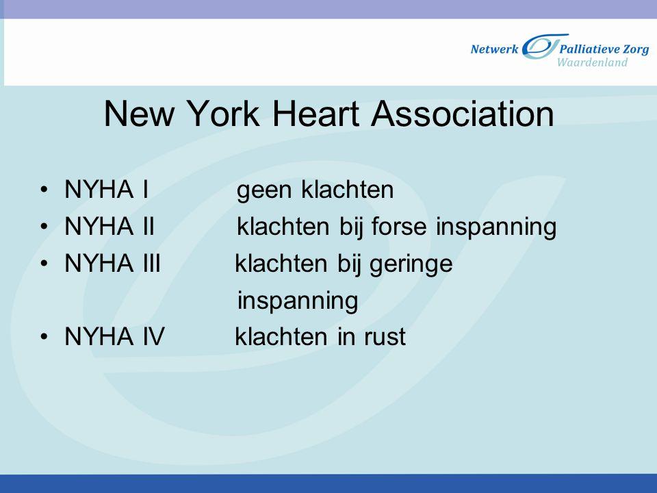 New York Heart Association NYHA I geen klachten NYHA IIklachten bij forse inspanning NYHA III klachten bij geringe inspanning NYHA IV klachten in rust