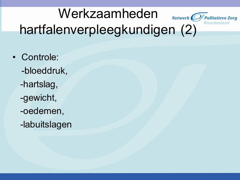 Werkzaamheden hartfalenverpleegkundigen (2) Controle: -bloeddruk, -hartslag, -gewicht, -oedemen, -labuitslagen