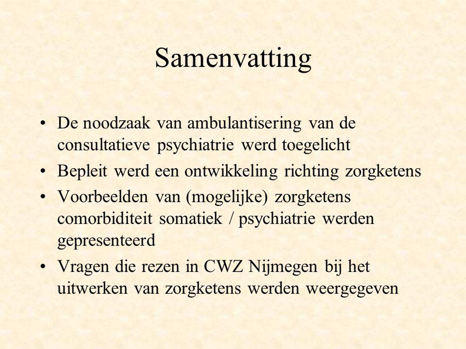Samenvatting De noodzaak van ambulantisering van de consultatieve psychiatrie werd toegelicht Bepleit werd een ontwikkeling richting zorgketens Voorbe