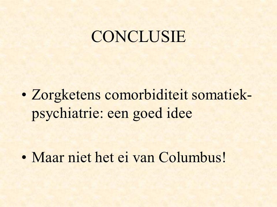 CONCLUSIE Zorgketens comorbiditeit somatiek- psychiatrie: een goed idee Maar niet het ei van Columbus!