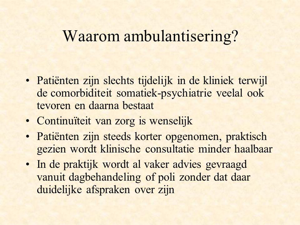 Waarom ambulantisering? Patiënten zijn slechts tijdelijk in de kliniek terwijl de comorbiditeit somatiek-psychiatrie veelal ook tevoren en daarna best