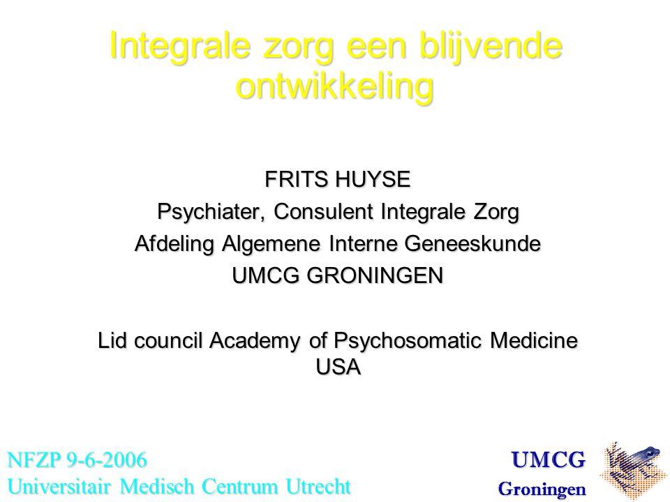 FRITS HUYSE Psychiater, Consulent Integrale Zorg Afdeling Algemene Interne Geneeskunde UMCG GRONINGEN Lid council Academy of Psychosomatic Medicine US