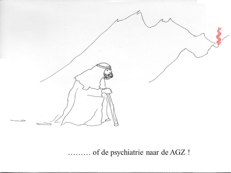 ……… of de psychiatrie naar de AGZ !