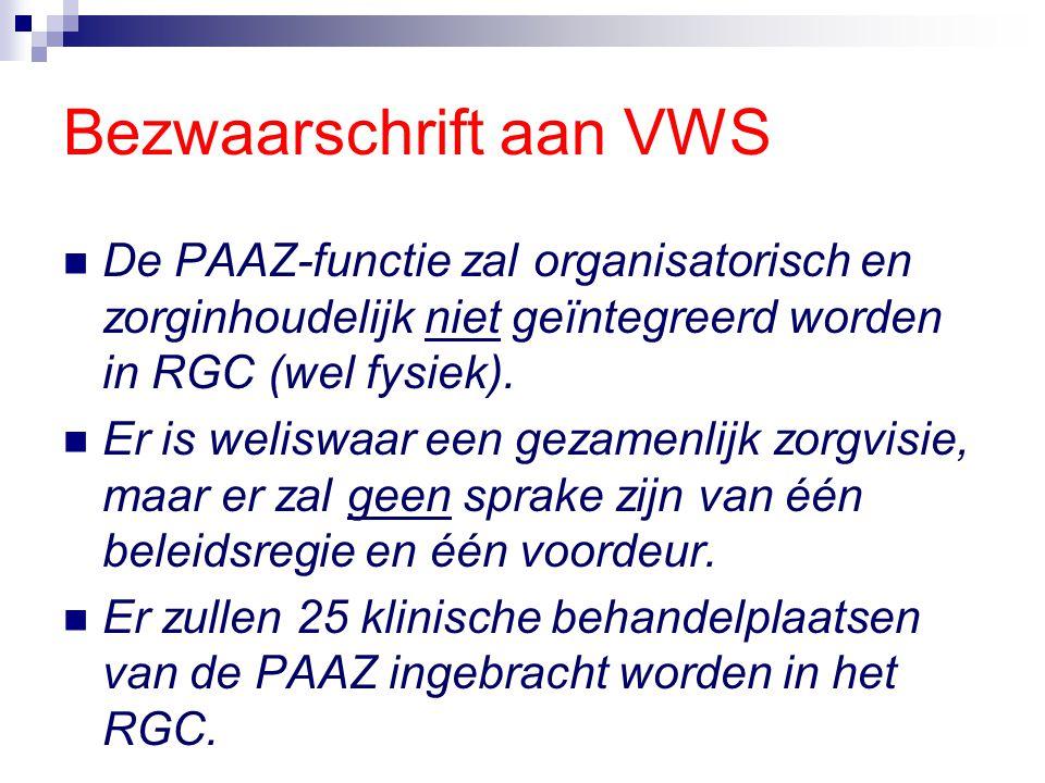 Bezwaarschrift aan VWS De PAAZ-functie zal organisatorisch en zorginhoudelijk niet geïntegreerd worden in RGC (wel fysiek). Er is weliswaar een gezame