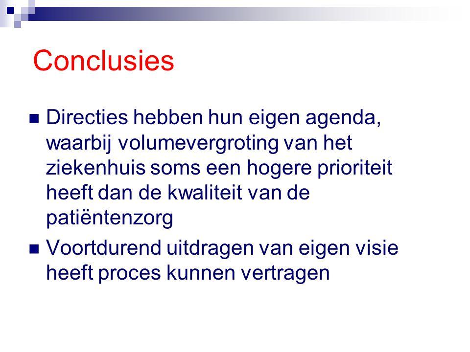 Conclusies Directies hebben hun eigen agenda, waarbij volumevergroting van het ziekenhuis soms een hogere prioriteit heeft dan de kwaliteit van de pat
