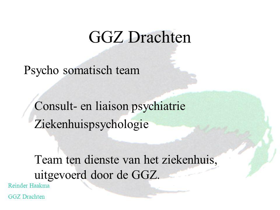 Psycho somatisch team Consult- en liaison psychiatrie Ziekenhuispsychologie Team ten dienste van het ziekenhuis, uitgevoerd door de GGZ. Reinder Haakm