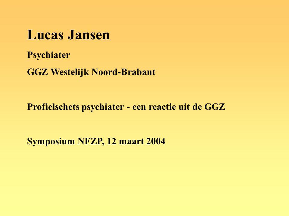 Lucas Jansen Psychiater GGZ Westelijk Noord-Brabant Profielschets psychiater - een reactie uit de GGZ Symposium NFZP, 12 maart 2004