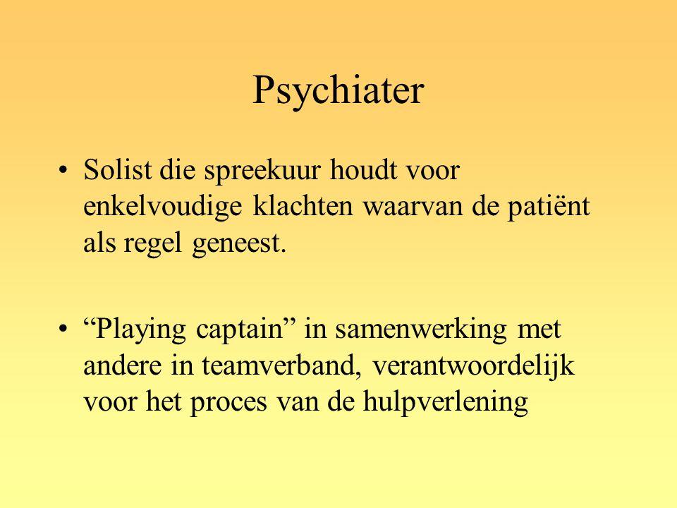 """Psychiater Solist die spreekuur houdt voor enkelvoudige klachten waarvan de patiënt als regel geneest. """"Playing captain"""" in samenwerking met andere in"""