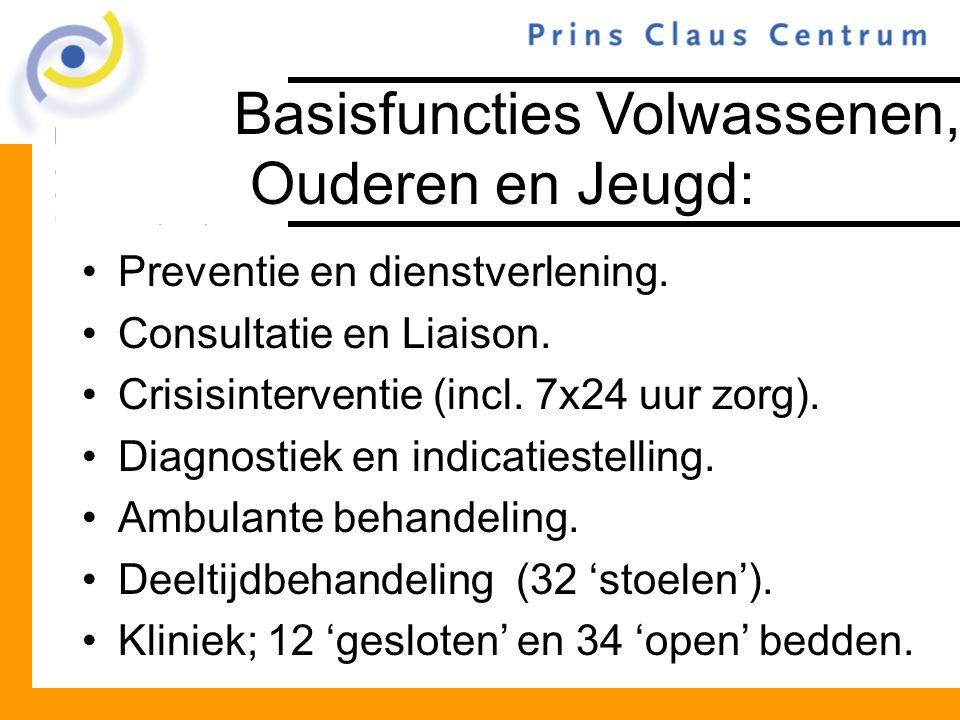 Basisfuncties Volwassenen, Ouderen en Jeugd: Preventie en dienstverlening. Consultatie en Liaison. Crisisinterventie (incl. 7x24 uur zorg). Diagnostie