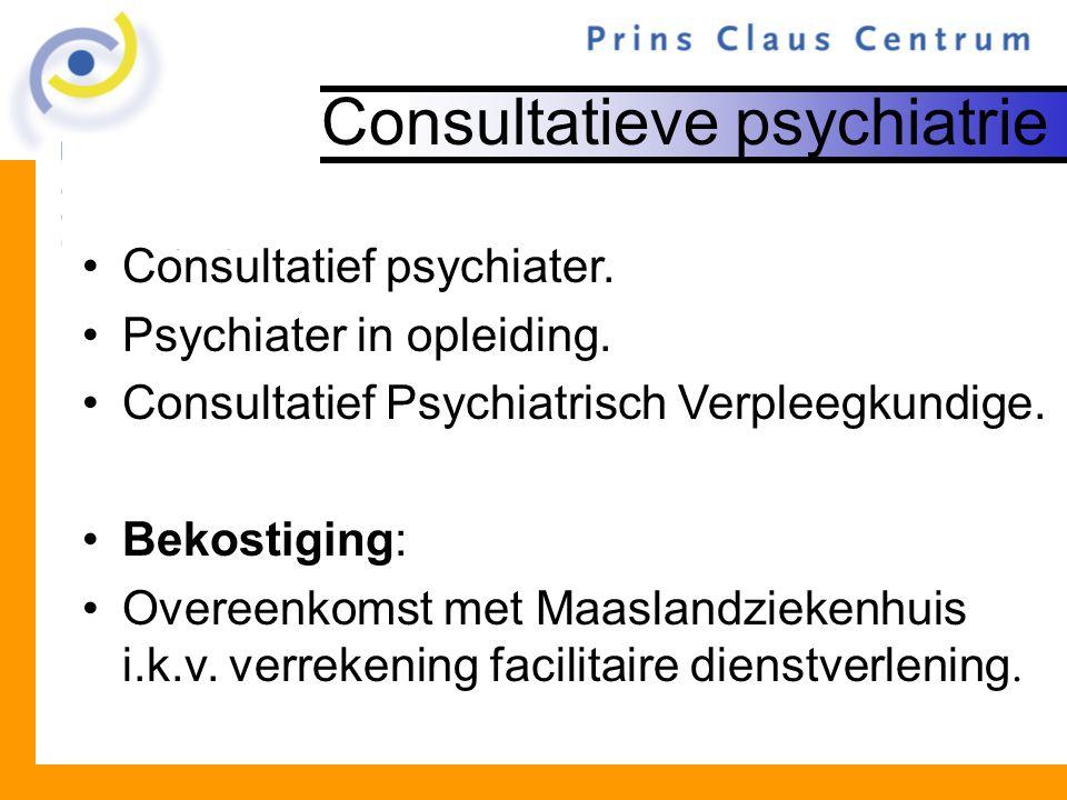 Consultatieve psychiatrie Consultatief psychiater. Psychiater in opleiding. Consultatief Psychiatrisch Verpleegkundige. Bekostiging: Overeenkomst met