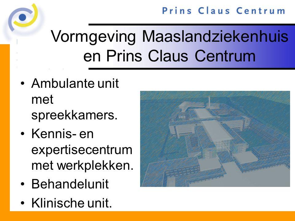 Vormgeving Maaslandziekenhuis en Prins Claus Centrum Ambulante unit met spreekkamers. Kennis- en expertisecentrum met werkplekken. Behandelunit Klinis