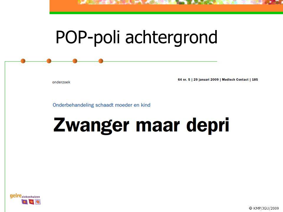  KMP/JGU/2009 POP-poli Multidisciplinair overleg Psychiater/Gynaecoloog/Kinderarts/ GGNet/MMW