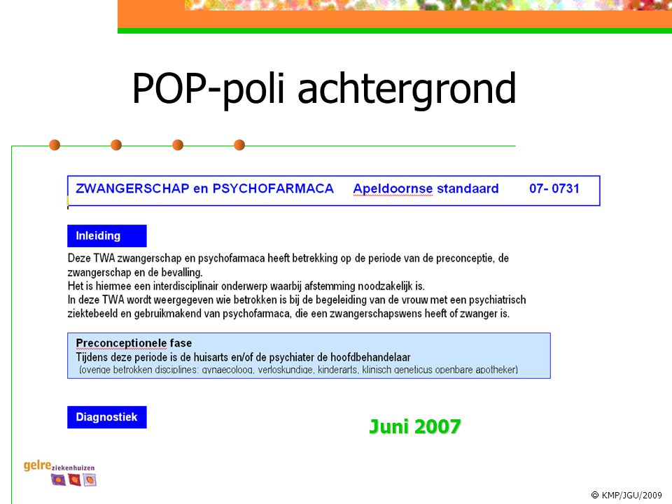  KMP/JGU/2009 POP-poli achtergrond Drie belangrijke vragen: 1.Wordt of werd u behandeld voor psychische klachten.